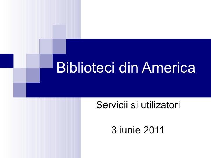 Biblioteci din America Servicii si utilizatori 3 iunie  2011