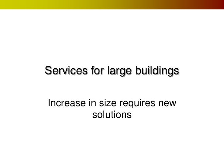 Services for large buildingsIncrease in size requires new          solutions