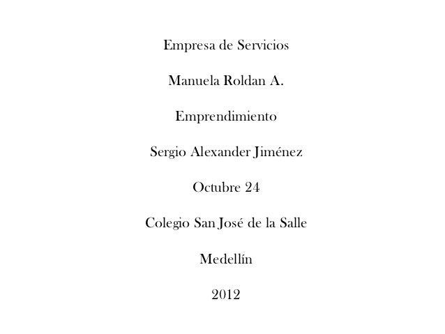 Empresa de Servicios    Manuela Roldan A.     EmprendimientoSergio Alexander Jiménez        Octubre 24Colegio San José de ...