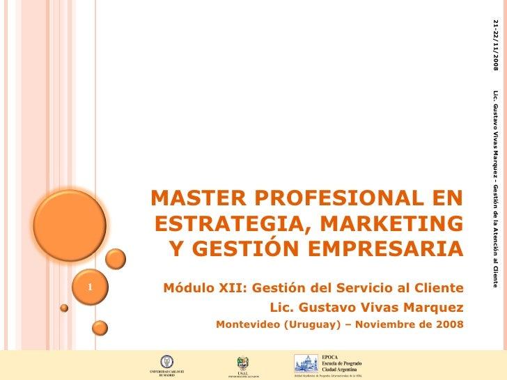 MASTER PROFESIONAL EN ESTRATEGIA, MARKETING Y GESTIÓN EMPRESARIA Módulo XII: Gestión del Servicio al Cliente Lic. Gustavo ...