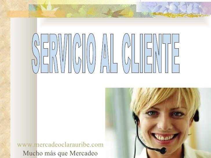 SERVICIO AL CLIENTE www.mercadeoclarauribe.com Mucho más que Mercadeo