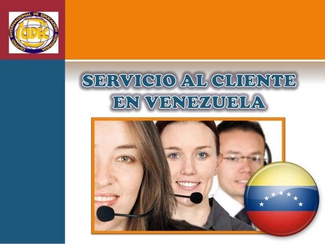    LA GESTIÓN DE SERVICIO AL CLIENTE por parte de las    EMPRESAS Y ORGANIZACIONES VENEZOLANAS    PRIVADAS Y PÚBLICAS dej...