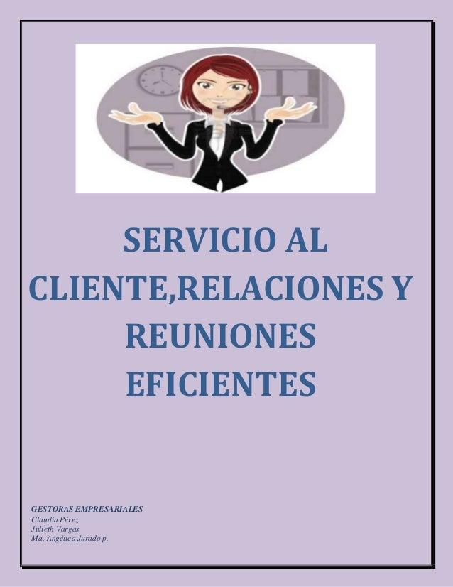 SERVICIO ALCLIENTE,RELACIONES YREUNIONESEFICIENTESGESTORAS EMPRESARIALESClaudia PérezJulieth VargasMa. Angélica Jurado p.