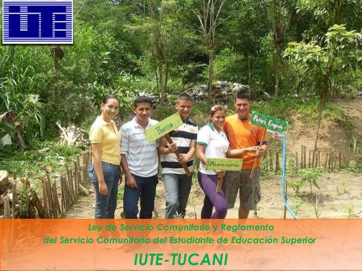 Ley de Servicio Comunitario  y  Reglamento del Servicio Comunitario del Estudiante de Educación Superior  IUTE-TUCANI