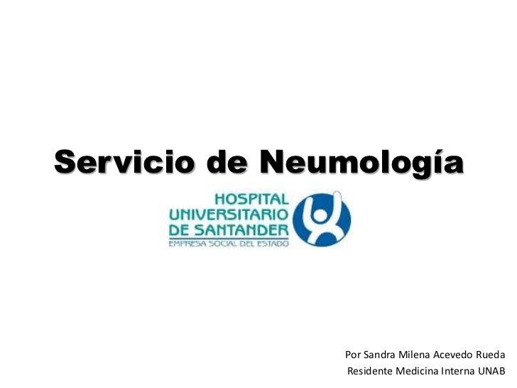 Servicio de Neumología               Por Sandra Milena Acevedo Rueda               Residente Medicina Interna UNAB