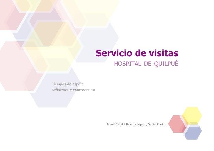 Servicio de visitas                                    hospital de quilpué   Tiempos de espera Señaletica y concordancia  ...