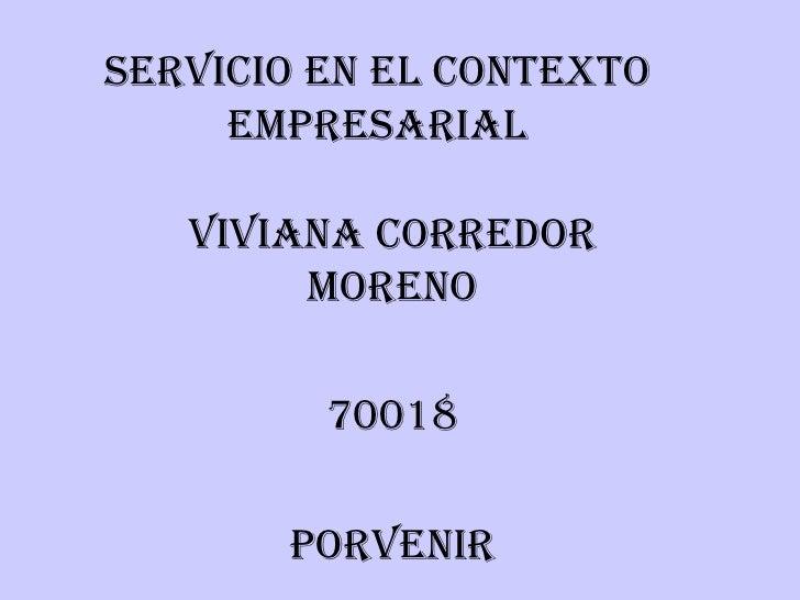 SERVICIO EN EL CONTEXTO EMPRESARIAL VIVIANA CORREDOR MORENO 70018 PORVENIR