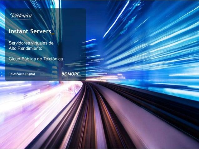 Instant Servers_ Servidores virtuales de Alto Rendimiento Cloud Pública de Telefónica Telefónica Digital