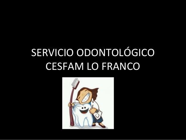 SERVICIO ODONTOLÓGICOCESFAM LO FRANCO
