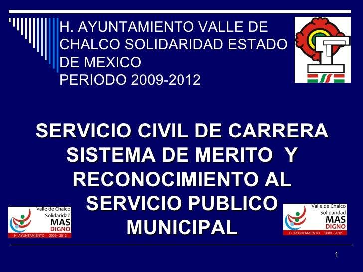 H. AYUNTAMIENTO VALLE DE CHALCO SOLIDARIDAD ESTADO DE MEXICO PERIODO 2009-2012 SERVICIO CIVIL DE CARRERA SISTEMA DE MERITO...