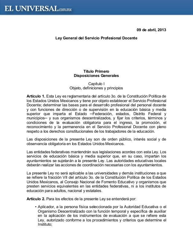 09 de abril, 2013Ley General del Servicio Profesional DocenteTítulo PrimeroDisposiciones GeneralesCapítulo IObjeto, defini...