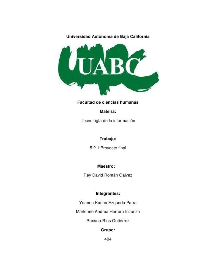 Universidad Autónoma de Baja California     Facultad de ciencias humanas                Materia:      Tecnología de la inf...