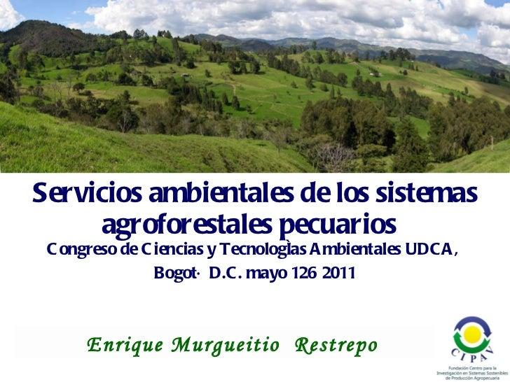 <ul><li>Servicios ambientales de los sistemas agroforestales pecuarios  </li></ul><ul><li>Congreso de Ciencias y Tecnologí...