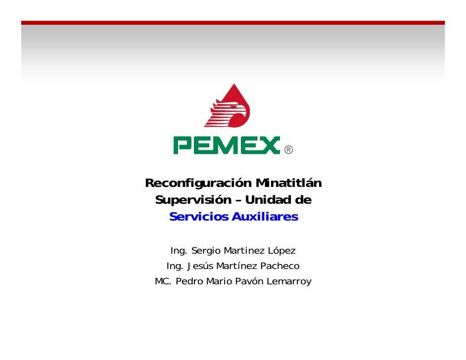 Reconfiguración Minatitlán  Supervisión – Unidad de    Servicios Auxiliares      Ing. S i M ti     I    Sergio Martinez Ló...