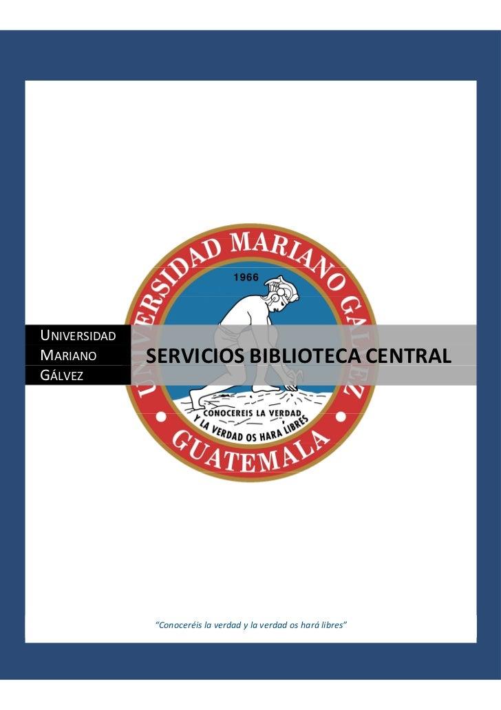 """UNIVERSIDADMARIANO       SERVICIOS BIBLIOTECA CENTRALGÁLVEZ              """"Conoceréis la verdad y la verdad os hará libres"""""""