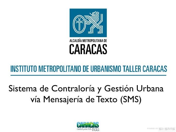 Sistema de Contraloría y Gestión Urbana       vía Mensajería de Texto (SMS)
