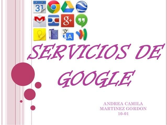 SERVICIOS DE GOOGLE ANDREA CAMILA MARTINEZ GORDON 10-01