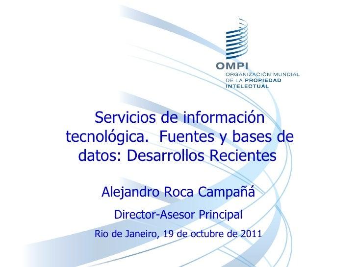 Servicios de información tecnológica.  Fuentes y bases de datos: Desarrollos Recientes  Alejandro Roca Campañá Director-As...