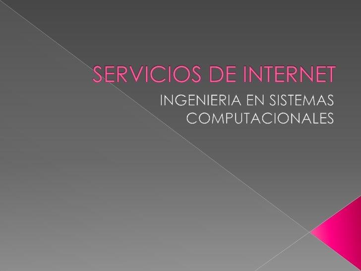 SERVICIOS DE INTERNET<br />INGENIERIA EN SISTEMAS COMPUTACIONALES<br />