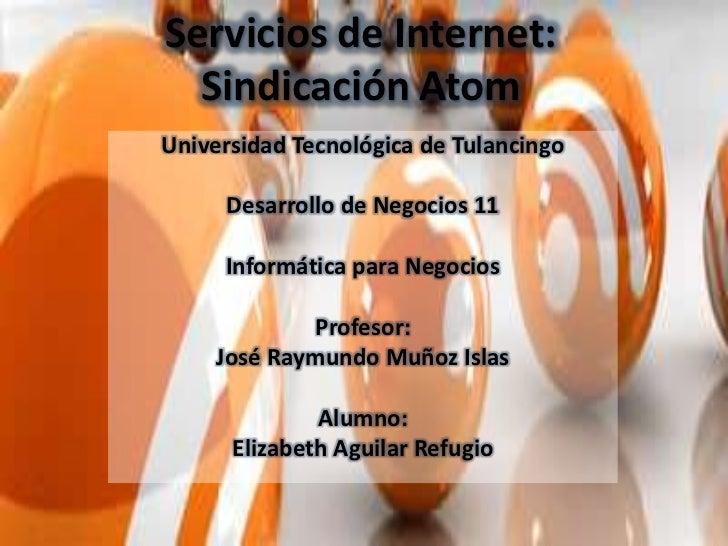 Servicios de Internet:  Sindicación AtomUniversidad Tecnológica de Tulancingo     Desarrollo de Negocios 11     Informátic...