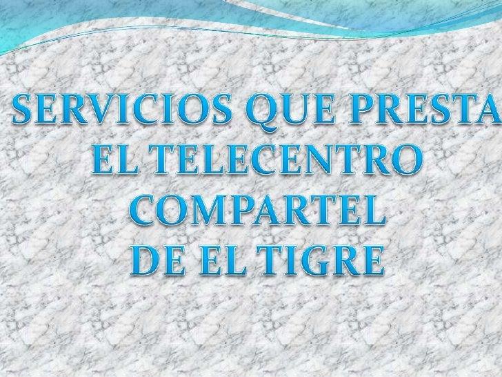 SERVICIOS QUE PRESTA<br />EL TELECENTRO<br />COMPARTEL<br />DE EL TIGRE<br />
