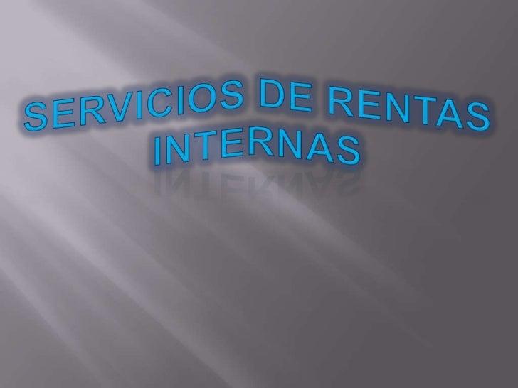 Servicios de rentas internas<br />