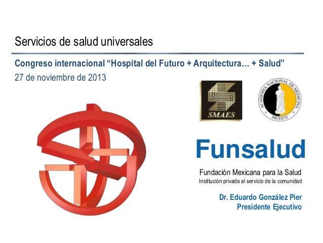 """Servicios de salud universales Congreso internacional """"Hospital del Futuro + Arquitectura… + Salud"""" 27 de noviembre de 201..."""