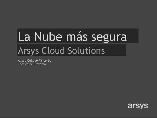 La Nube más segura Arsys Cloud Solutions Alvaro Collado Pancorbo Técnico de Preventa