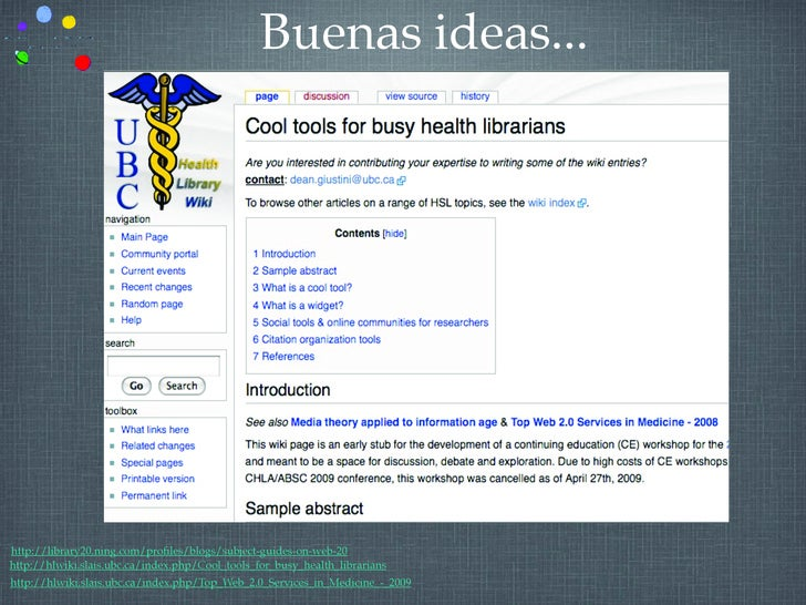 Buenas ideas...     http://library20.ning.com/profiles/blogs/subject-guides-on-web-20 http://hlwiki.slais.ubc.ca/index.php/...