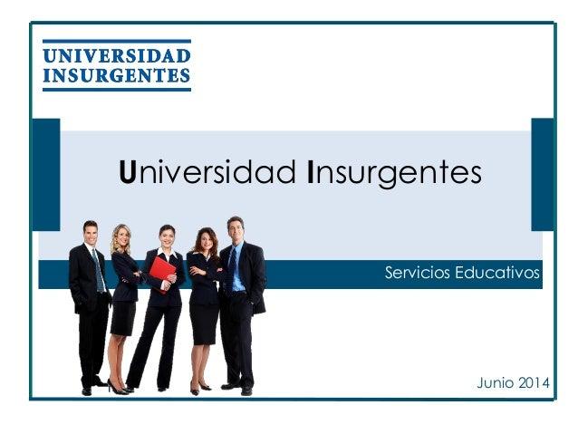 Universidad Insurgentes Junio 2014 Servicios Educativos