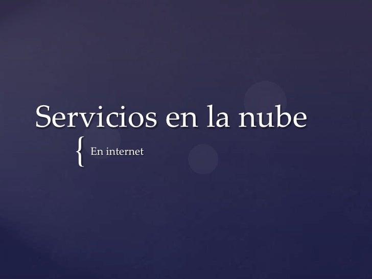 Servicios en la nube  {   En internet