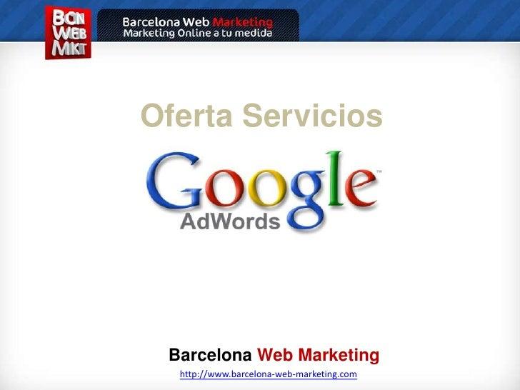 OfertaServicios<br />BarcelonaWeb Marketing<br />http://www.barcelona-web-marketing.com<br />