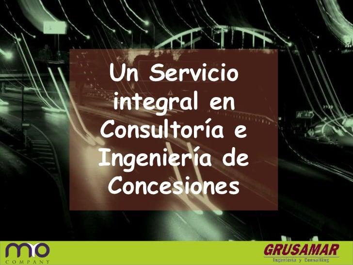 Un Servicio integral en Consultoría e Ingeniería de <br />Concesiones<br />