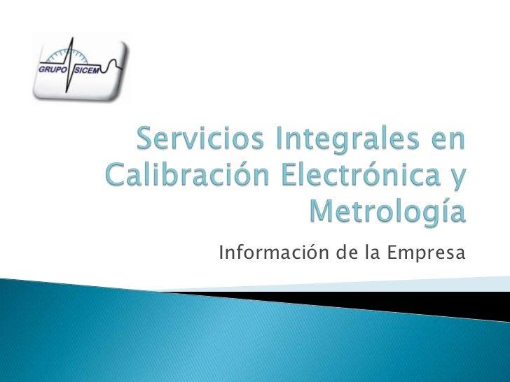 Servicios Integrales en Calibración Electrónica y Metrología<br />Información de la Empresa<br />