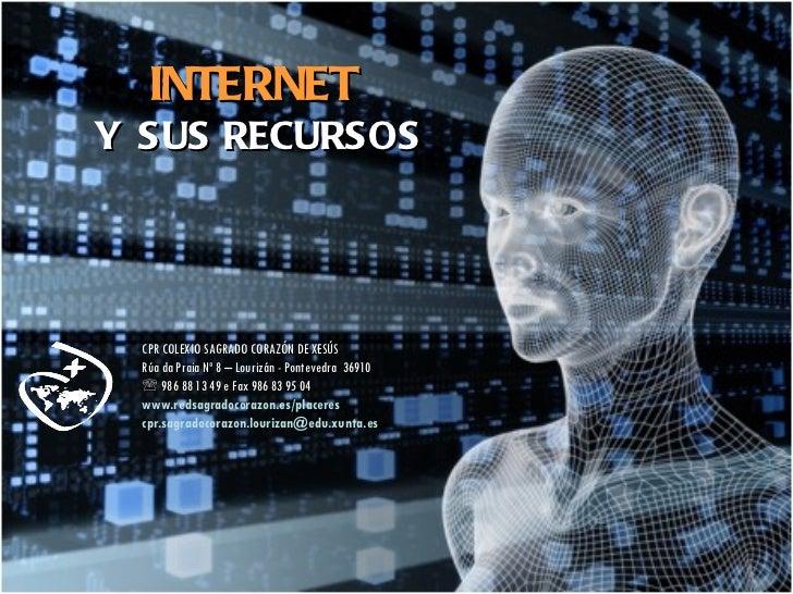 INTERNET  Y  SUS RECURSOS CPR COLEXIO SAGRADO CORAZÓN DE XESÚS Rúa da Praia Nº 8 – Lourizán - Pontevedra  36910    986 88...