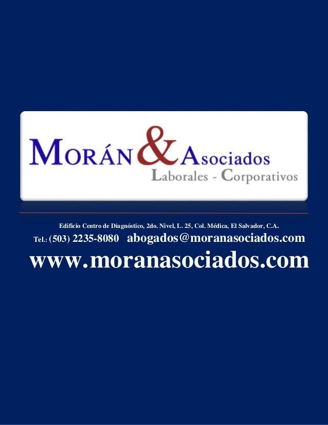 Edificio Centro de Diagnóstico, 2do. Nivel, L. 25, Col. Médica, El Salvador, C.A. Tel.: (503) 2235-8080 abogados@moranasoc...