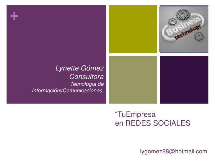 """""""TuEmpresaen REDES SOCIALES<br />Lynette Gómez<br />Consultora<br />Tecnología de InformaciónyComunicaciones.<br />lygomez..."""