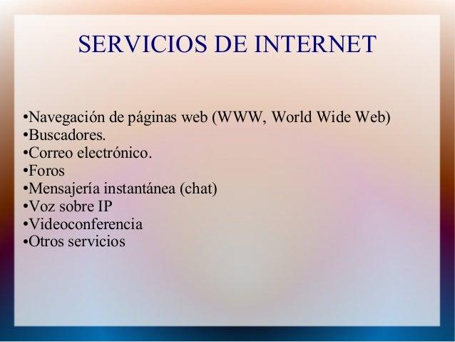 SERVICIOS DE INTERNET ●Navegación de páginas web (WWW, World Wide Web) ●Buscadores. ●Correo electrónico. ●Foros ●Mensajerí...