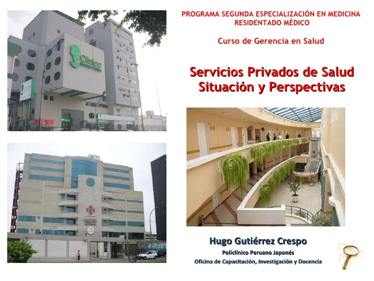 Servicios Privados de Salud Situación y Perspectivas Hugo Gutiérrez Crespo Policlínico Peruano Japonés Oficina de Capacita...