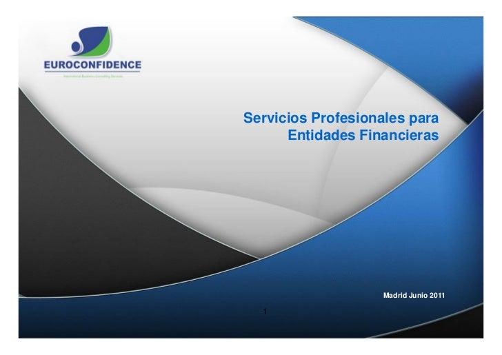 Servicios Profesionales para      Entidades Financieras                    Madrid Junio 2011  1