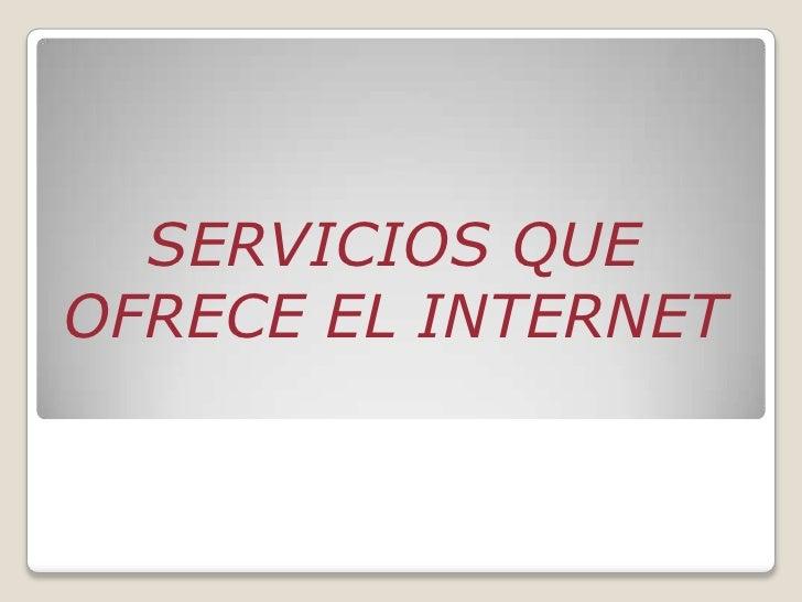 SERVICIOS QUEOFRECE EL INTERNET