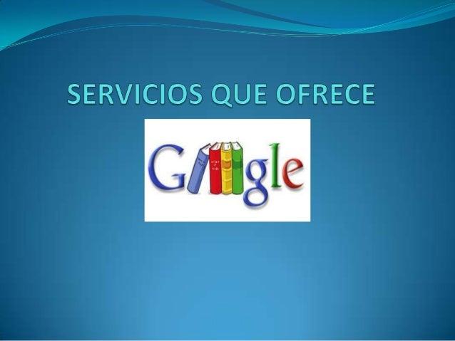 INTRODUCCION. El conocimiento de los nuevos servicios que ofrece las Google, nos permitira ampliar nuestra vision acerca ...