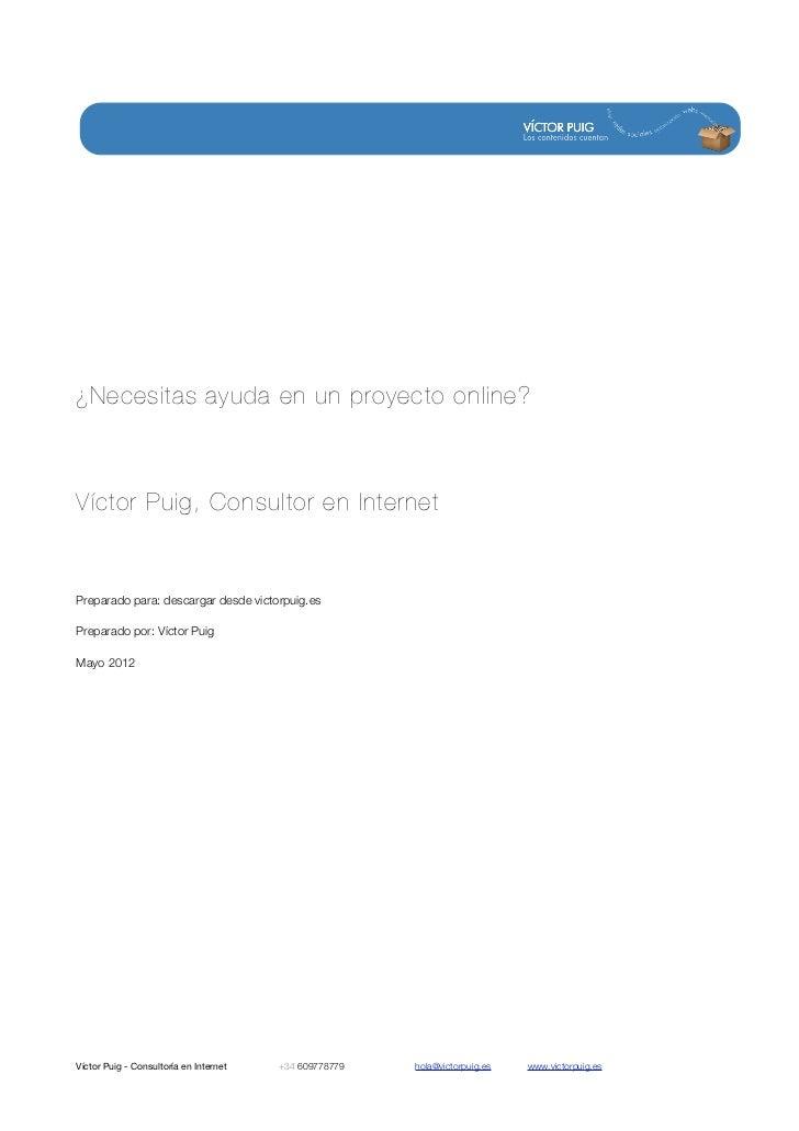 ¿Necesitas ayuda en un proyecto online?Víctor Puig, Consultor en InternetPreparado para: descargar desde victorpuig.esPrep...