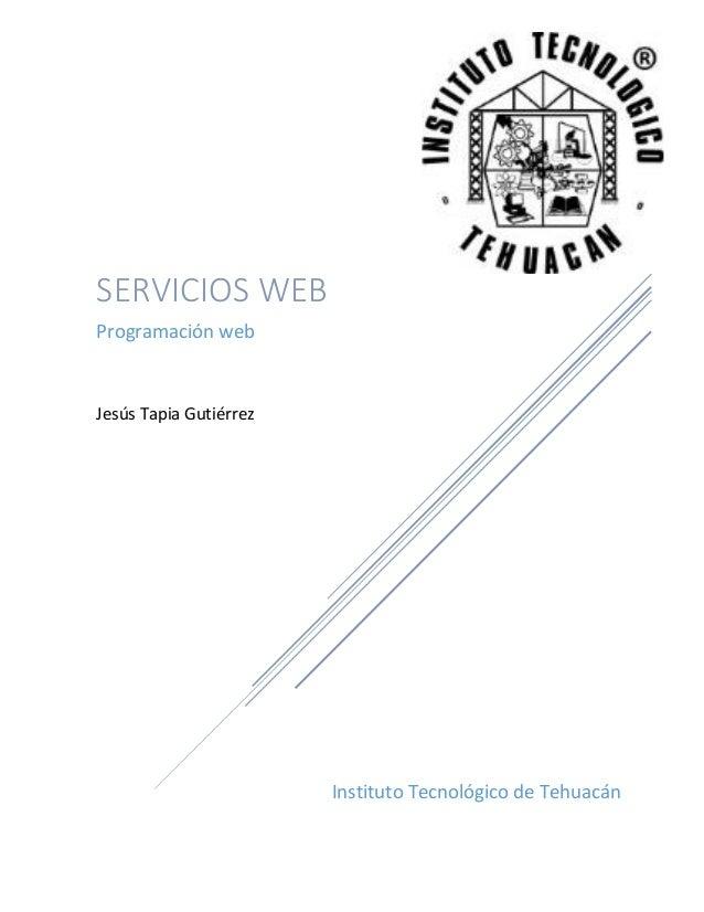 Instituto Tecnológico de TehuacánSERVICIOS WEBProgramación webJesús Tapia Gutiérrez