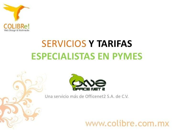 SERVICIOSY TARIFASESPECIALISTAS EN PYMES <br />Una servicio más de Officenet2 S.A. de C.V.<br />