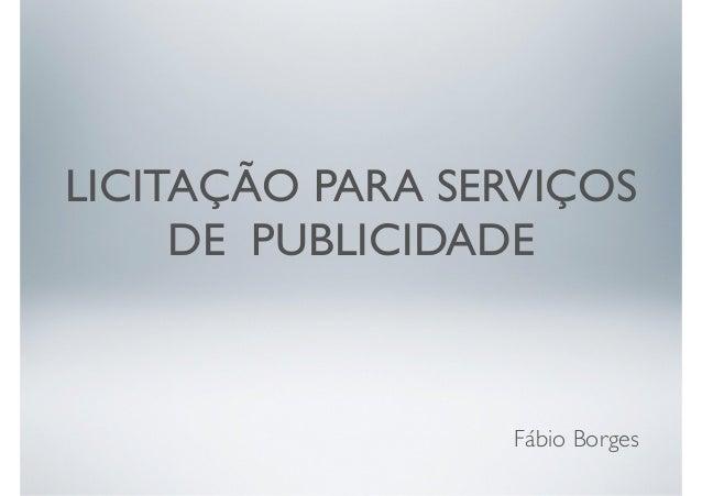 LICITAÇÃO PARA SERVIÇOS  DE PUBLICIDADE  Fábio Borges