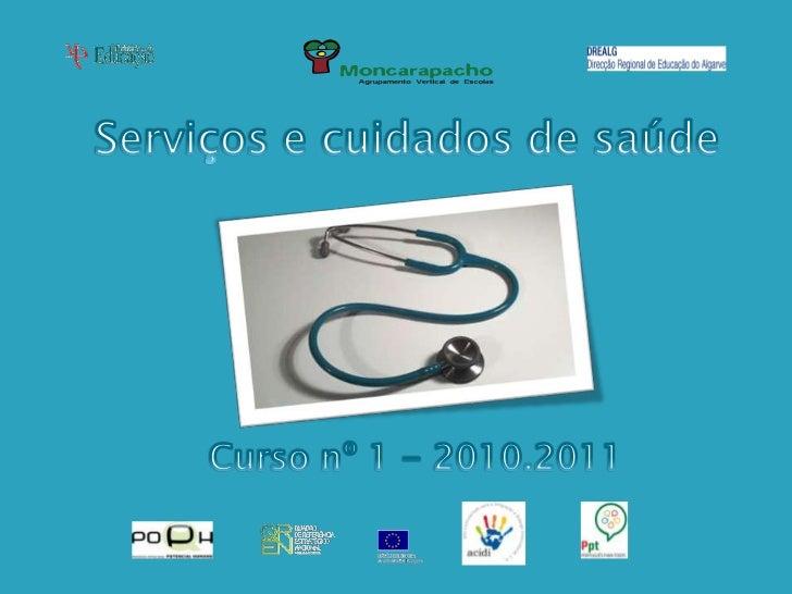 Serviços e cuidados de saúde<br />Curso nº 1 - 2010.2011<br />