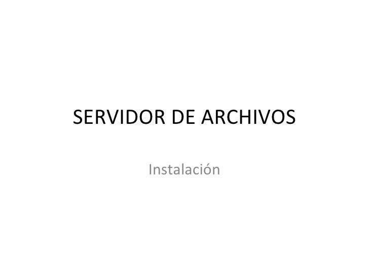 SERVIDOR DE ARCHIVOS Instalación