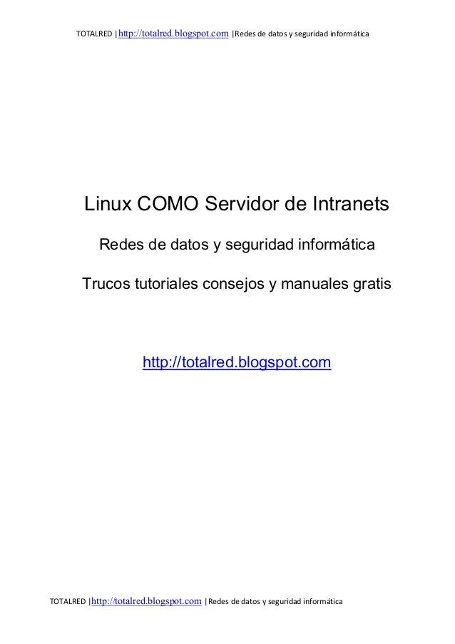 TOTALRED |http://totalred.blogspot.com |Redes de datos y seguridad informática         Linux COMO Servidor de Intranets   ...