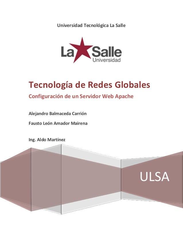Universidad Tecnológica La SalleTecnología de Redes GlobalesConfiguración de un Servidor Web ApacheAlejandro Balmaceda Car...